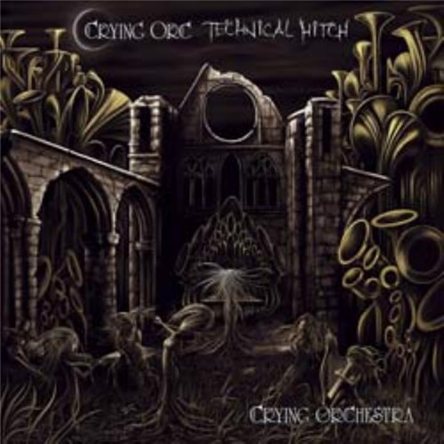 Crying Orc / Technical Hitch - Crying Orchestra